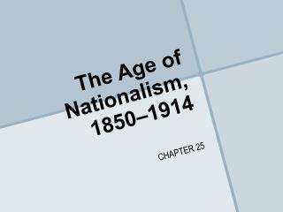 The Age of Nationalism,  1850–1914