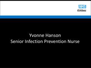 Yvonne Hanson Senior Infection Prevention Nurse