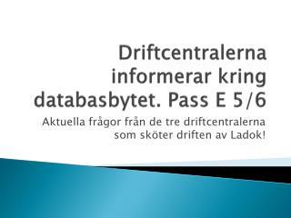 Driftcentralerna informerar kring databasbytet. Pass E 5/6