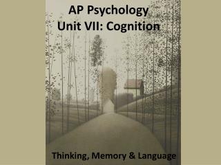 AP Psychology Unit VII: Cognition