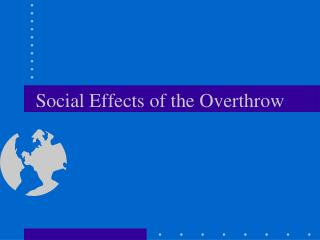 Social Effects of the Overthrow