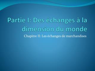 Partie I: Des �changes � la dimension du monde