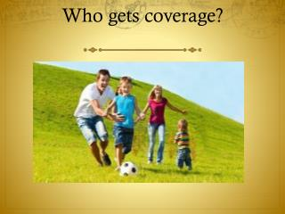 Who gets coverage?