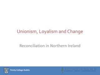 Unionism, Loyalism and Change