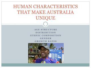 HUMAN CHARACTERISTICS THAT MAKE AUSTRALIA UNIQUE