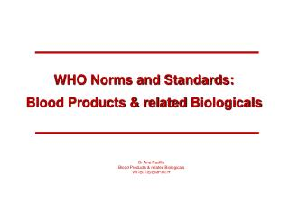 WHO Norms and Standards:  Blood Products & related  Biologicals