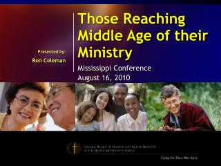 Those Reaching Middle Age of their Ministry Mississippi Conference August 16, 2010