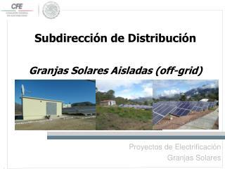 Subdirección de Distribución  Granjas Solares Aisladas (off- grid )