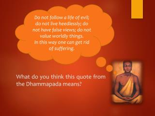 What do you think this quote from the  Dhammapada  means?