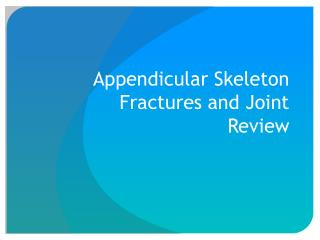 Appendicular Skeleton  Fractures and Joint  Review