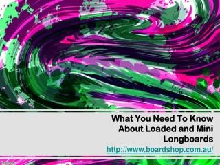 What You Need To Know About Loaded and Mini Longboards