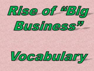 "Rise of ""Big Business""  Vocabulary"