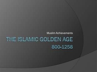 The Islamic Golden Age 800-1258
