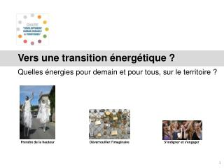 Vers une transition énergétique ? Quelles énergies pour demain et pour tous, sur le territoire ?