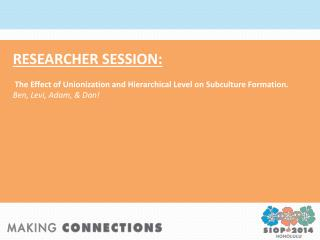 RESEARCHER SESSION: The Effect of Unionization and Hierarchical Level on Subculture Formation.