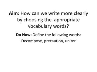 Aim:  How can we write more clearly by choosing the  appropriate vocabulary words?