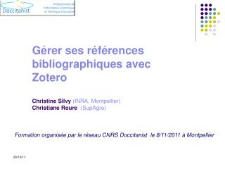 Gérer ses références bibliographiques avec  Zotero Christine Silvy  ( INRA, Montpellier)