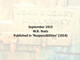 September 1913 W.B. Yeats Published in 'Responsibilities' (1914)
