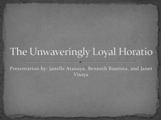 The Unwaveringly Loyal Horatio