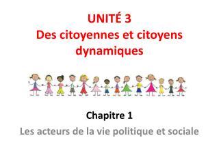 UNITÉ 3 Des citoyennes et citoyens dynamiques