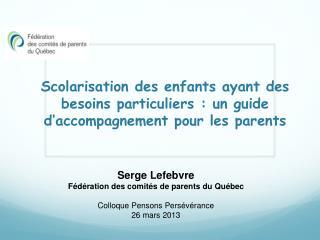 Serge Lefebvre F�d�ration des comit�s de parents du Qu�bec Colloque Pensons Pers�v�rance