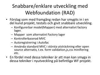 Snabbare/enklare utveckling med  Webfoundation  (RAD)