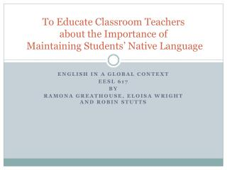 To Educate Classroom Teachers about the Importance of  Maintaining Students' Native Language
