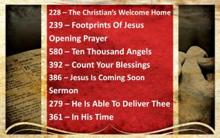 228 – The Christian's Welcome Home 239 – Footprints Of Jesus Opening Prayer