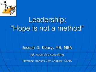 """Leadership: """"Hope is not a method"""""""