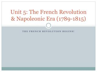Unit 5: The French Revolution & Napoleonic Era (1789-1815)