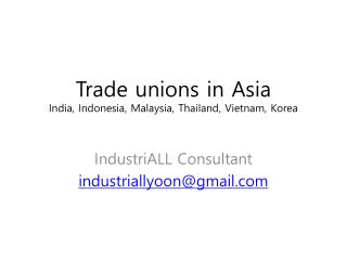 Trade unions in Asia India, Indonesia, Malaysia, Thailand, Vietnam, Korea