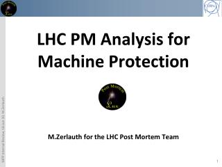 LHC PM Analysis for Machine Protection M.Zerlauth for the LHC Post Mortem Team
