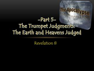 -Part  5- The Trumpet Judgments: The Earth and Heavens Judged