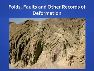 Folds, Faults and Other Records of Deformation