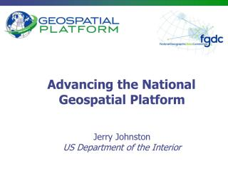 Advancing the National Geospatial Platform Jerry Johnston US Department of the Interior