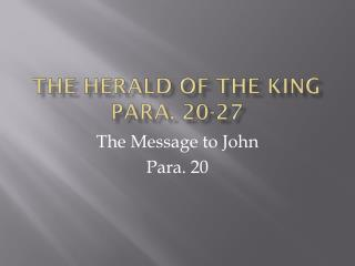 The Herald of the King para .  20-27