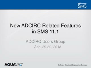 New  ADCIRC  Related Features in SMS 11.1