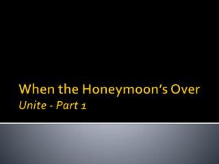 When the Honeymoon's Over Unite - Part 1