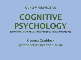 Our 2 ND  perspective COGNITIVE Psychology (Working towards this perspective's p1;  p2;  p3 )