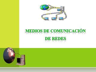 MEDIOS DE COMUNICACIÓN DE REDES