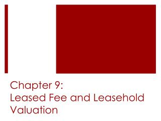 Chapter 9: Leased Fee and Leasehold Valuation