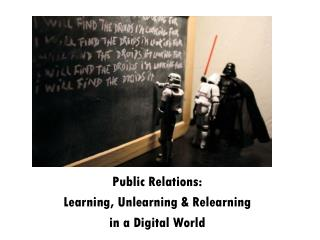 Public Relations: Learning, Unlearning & Relearning  in a Digital World