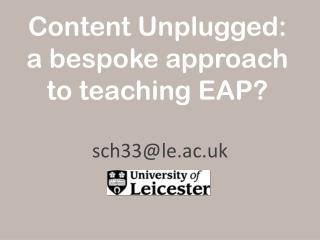 Content Unplugged: a bespoke approach to teaching EAP?