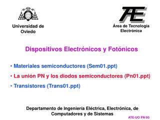 Materiales semiconductores (Sem01.ppt)  La unión PN y los diodos semiconductores (Pn01.ppt)