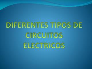 DIFERENTES TIPOS DE CIRCUITOS ELECTRICOS