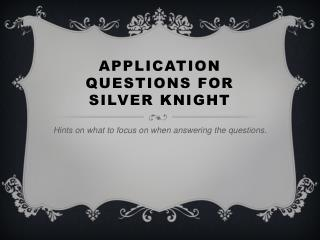 Application Questions for Silver Knight