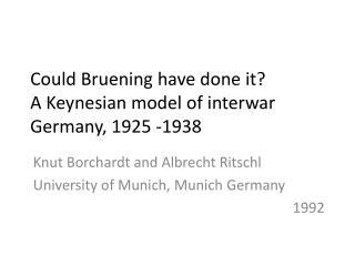 Could Bruening have done it? A Keynesian model of interwar Germany, 1925 -1938
