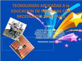 TECNOLOGÍAS APLICADAS A la EDUCACION DE PERSONAS CON NECESIDADES ESPECIALES