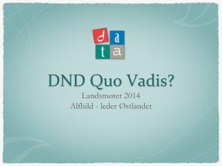 DND Quo Vadis?