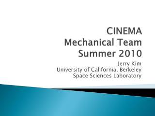 CINEMA Mechanical Team Summer 2010